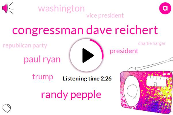 Congressman Dave Reichert,Randy Pepple,Paul Ryan,Donald Trump,President Trump,Washington,Vice President,Republican Party,Charlie Harger