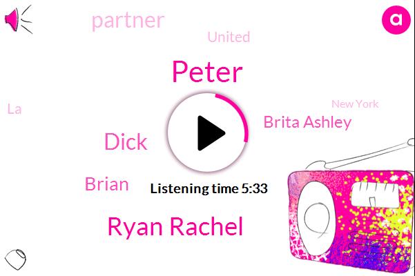 Peter,Ryan Rachel,Dick,Brian,Brita Ashley,Partner,United,LA,New York