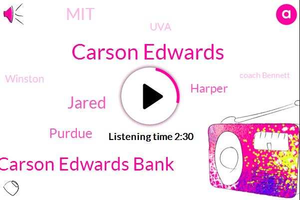 Carson Edwards,Carson Edwards Bank,Jared,Purdue,Harper,MIT,UVA,Winston,Coach Bennett,Kyle Guy,Grady,Benicia,Basketball,Auburn,Jack,Twenty Seconds,Five Six Feet,Four Days