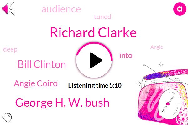Richard Clarke,George H. W. Bush,Bill Clinton,Angie Coiro