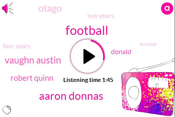 Aaron Donnas,Football,Vaughn Austin,Robert Quinn,Donald Trump,Otago,Two Years,Four Years,Fouryear