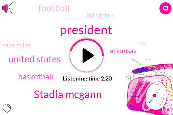 Stadia Mcgann,President Trump,United States,Basketball,Arkansas,Football,Bill Clinton,Sean Miller,Iran,Greg I,Kenny G,Edwin Pope