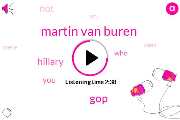 Martin Van Buren,GOP,Hillary