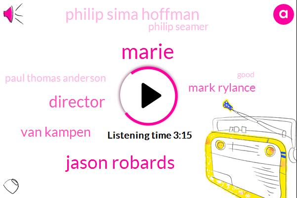 Marie,Jason Robards,Director,Wnyc,Van Kampen,Mark Rylance,Philip Sima Hoffman,Philip Seamer,Paul Thomas Anderson