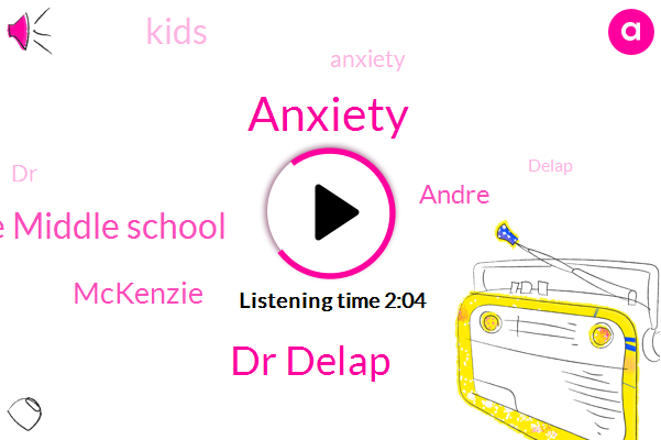 Anxiety,Dr Delap,Average Middle School,Mckenzie,Andre