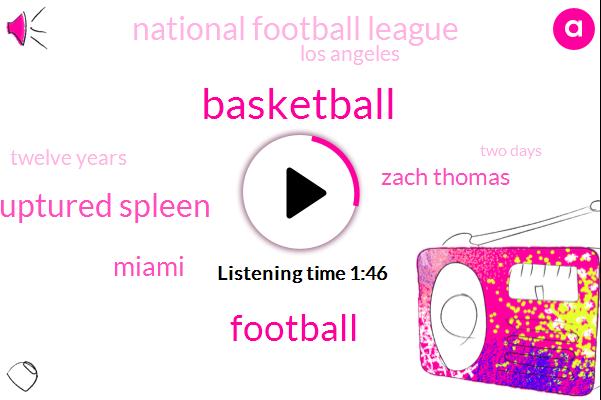 Basketball,Football,Ruptured Spleen,Miami,Zach Thomas,National Football League,Los Angeles,Twelve Years,Two Days