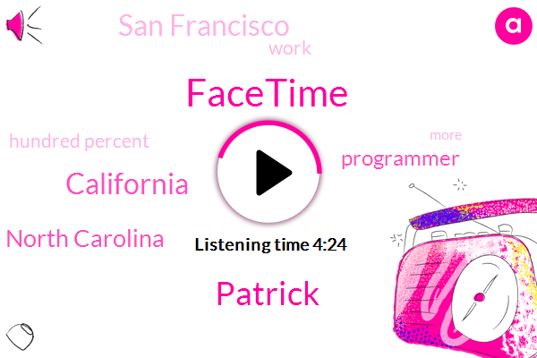 Facetime,Patrick,California,North Carolina,Programmer,San Francisco,Hundred Percent