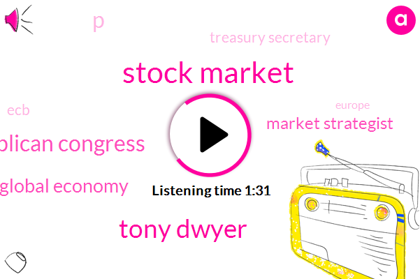 Stock Market,Tony Dwyer,Republican Congress,Global Economy,Market Strategist,P,Treasury Secretary,ECB,Europe
