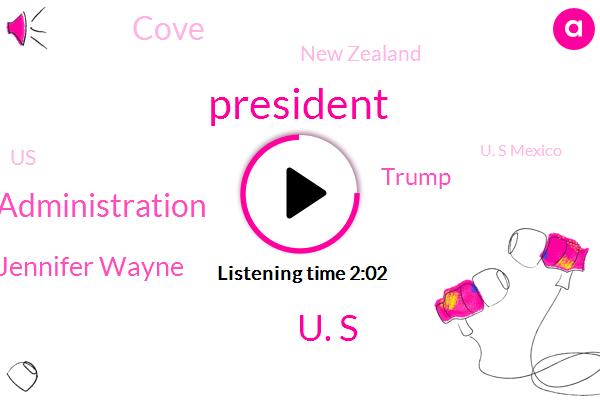President Trump,U. S,Trump Administration,Jennifer Wayne,Cove,Donald Trump,New Zealand,United States,U. S Mexico,Texas,Arizona