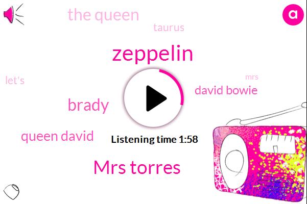 Zeppelin,Mrs Torres,Brady,Queen David,David Bowie,The Queen