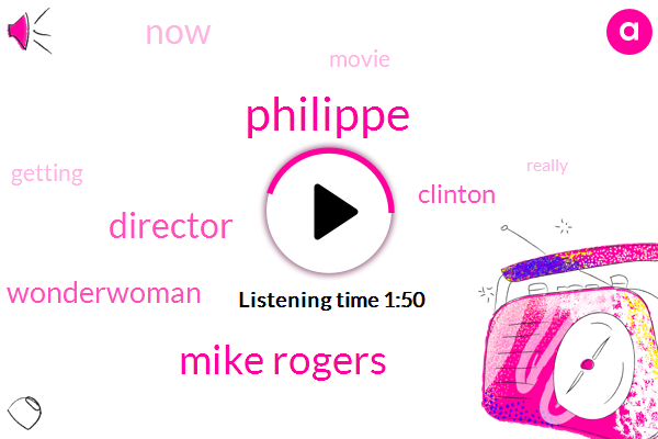 Philippe,Mike Rogers,Director,Wonderwoman,Clinton