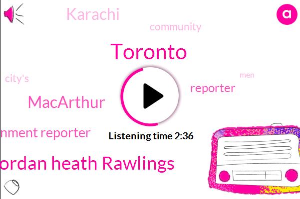 Toronto,Jordan Heath Rawlings,Macarthur,General Assignment Reporter,Reporter,Karachi