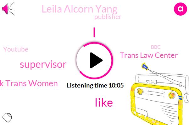 Supervisor,Black Trans Women,Trans Law Center,Leila Alcorn Yang,Publisher,Youtube,BBC,Nasa,Lela,National Women,Oakland,George,Straw,West Coast,Secretary,California,Atlanta,Georgia