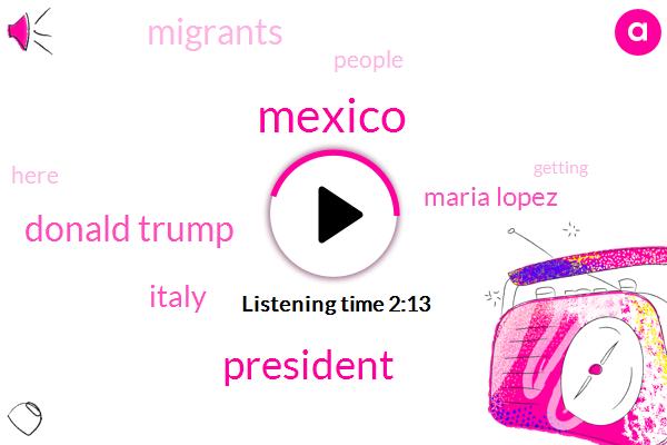 Mexico,President Trump,Donald Trump,Italy,Maria Lopez