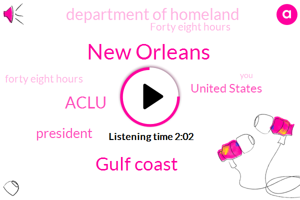 New Orleans,Gulf Coast,Aclu,President Trump,United States,Department Of Homeland,Forty Eight Hours