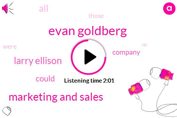 Evan Goldberg,Marketing And Sales,Larry Ellison