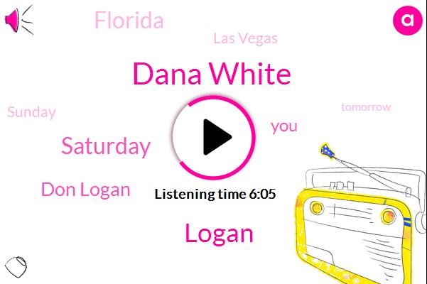Dana White,Logan,Saturday,Don Logan,Florida,Las Vegas,Sunday,Tomorrow,Dana,Cove,Las Vegas Ballpark,Last Year,Raiders,5000 People,Sacramento,64,Garcia,This Week,5000,Pete