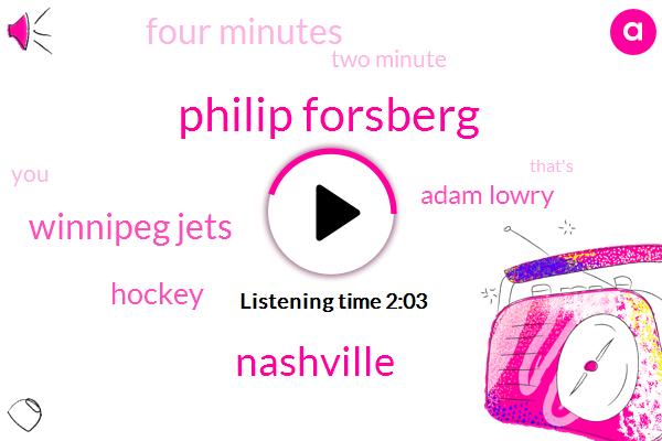 Philip Forsberg,Nashville,Winnipeg Jets,Hockey,Adam Lowry,Four Minutes,Two Minute