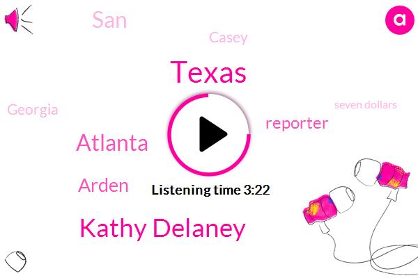 Texas,Kathy Delaney,Atlanta,Arden,Reporter,SAN,Casey,Georgia,Seven Dollars,Two Days