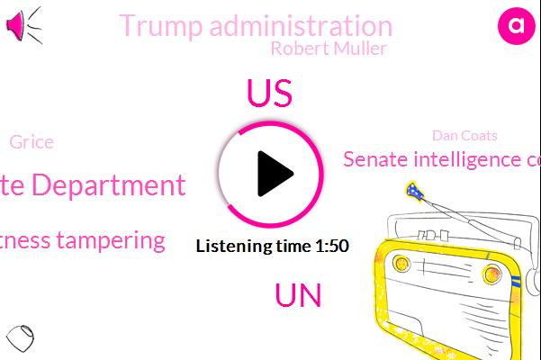 United States,UN,Us State Department,Witness Tampering,Senate Intelligence Committee,Trump Administration,Robert Muller,Grice,Dan Coats,Russia,Wikileaks,Stone,Venezuela,Venezuelan Government,Saudi Arabia,North Korea