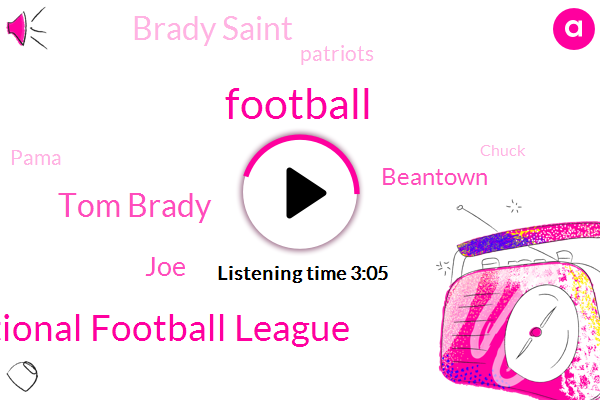 Football,National Football League,Tom Brady,JOE,Beantown,Brady Saint,Patriots,Pama,Chuck,One Hundred Percent,Twenty Years,Five Yards