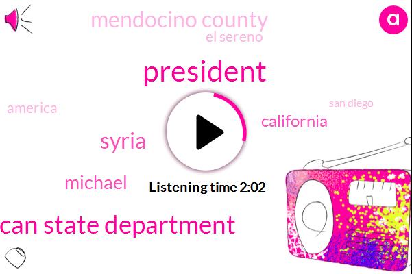 President Trump,American State Department,Syria,Michael,California,Mendocino County,El Sereno,America,San Diego,LA,Seven Years