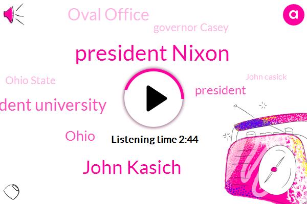 President Nixon,John Kasich,President University,Ohio,President Trump,Oval Office,Governor Casey,Ohio State,John Casick,United States,White House,Roxanne Robertson,Peter Gross,Johnny,Eighteen Years,Five Minutes