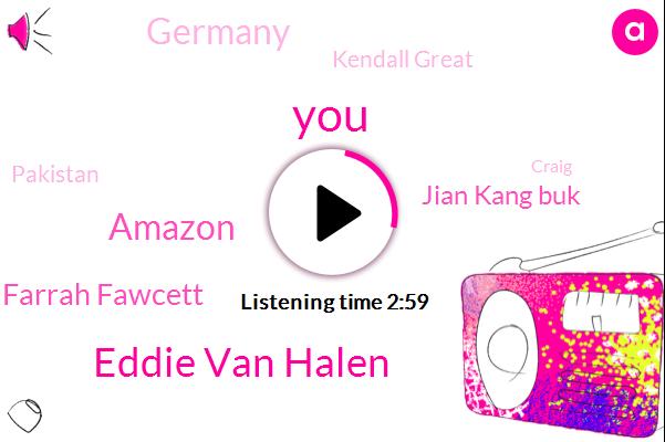 Eddie Van Halen,Amazon,John,Farrah Fawcett,Jian Kang Buk,Germany,Kendall Great,Pakistan,Craig,America