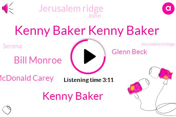 Kenny Baker Kenny Baker,Kenny Baker,Bill Monroe,Arjun Mcdonald Carey,Glenn Beck,Jerusalem Ridge,John,Serena,Jerusalem Bridge,Richard Rodgers,RTD,Mr. Sufiane Stevens,Hammerstein,Illinois