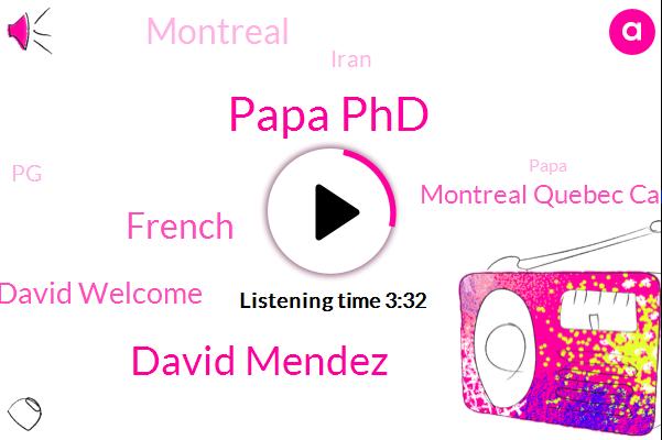 Papa Phd,David Mendez,David Welcome,French,Montreal Quebec Canada,Montreal,Iran,PG