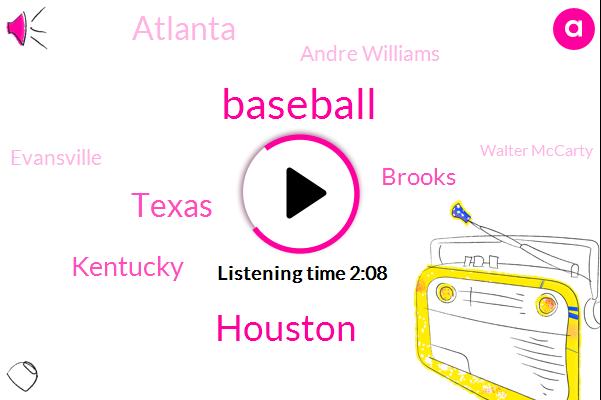 Baseball,Houston,Texas,Kentucky,Brooks,Atlanta,Andre Williams,Evansville,Walter Mccarty,John Calipari,Specter