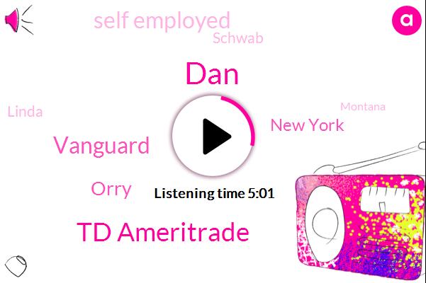 DAN,Td Ameritrade,Vanguard,Orry,New York,Self Employed,Schwab,Linda,Montana,Harry
