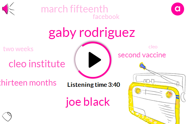 Gaby Rodriguez,Joe Black,Cleo Institute,TWO,Thirteen Months,Second Vaccine,March Fifteenth,Facebook,Two Weeks,Cleo,Semi Gaza,Couple Of Friends,House On Fire,First,ON,Michael,Nobel Prize,Twice A Week,God Zillah,One Thousand