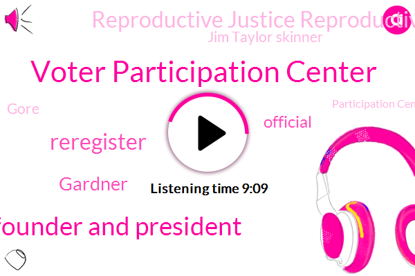 Voter Participation Center,Founder And President,Reregister,Gardner,Official,Reproductive Justice Reproductive Health,Jim Taylor Skinner,Gore,Participation Center,Group,Bush,Census Bureau,Partner,Gardiner,Chang,Florida