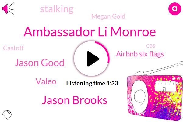 Ambassador Li Monroe,Jason Brooks,Jason Good,Valeo,Airbnb Six Flags,Stalking,Megan Gold,Castoff,CBS,Discovery Kingdom