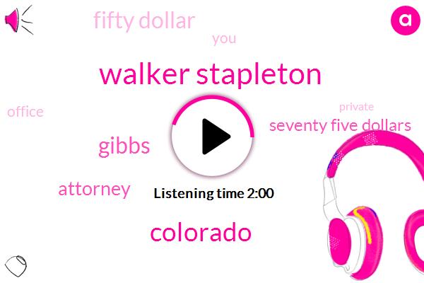 Walker Stapleton,Colorado,Gibbs,Attorney,Seventy Five Dollars,Fifty Dollar