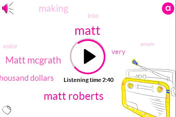 Matt Roberts,Matt Mcgrath,Matt,Thousand Dollars