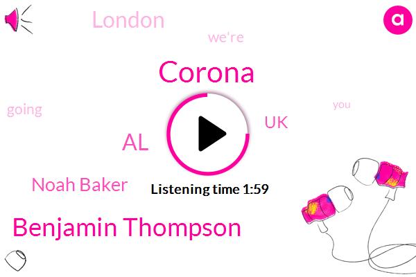 Corona,Benjamin Thompson,AL,Noah Baker,UK,London