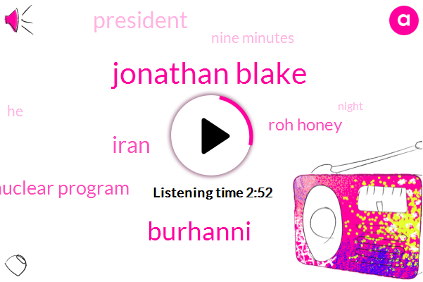 Jonathan Blake,Burhanni,Iran,Nuclear Program,Roh Honey,President Trump,BBC,Nine Minutes