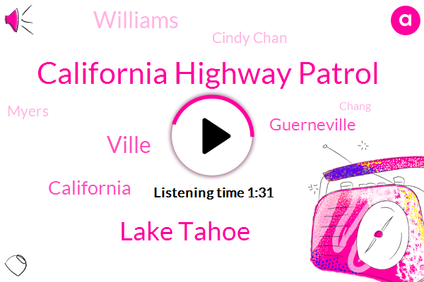 California Highway Patrol,Lake Tahoe,Ville,Guerneville,California,Williams,Cindy Chan,Myers,Chang,Davis,Houston,San Francisco,Fifty Five Degrees,Thirty Two Feet,Ten Hour