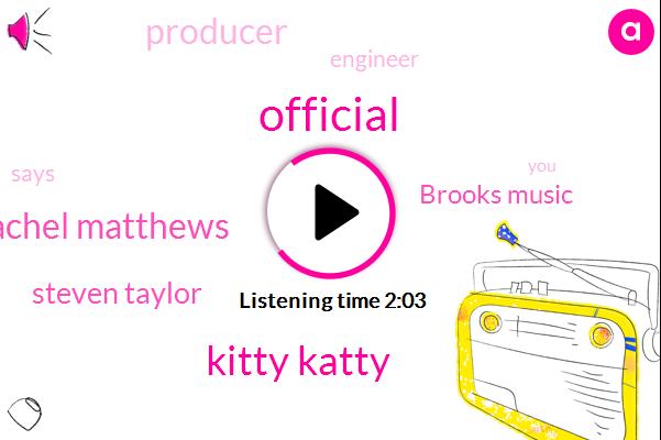 Official,Kitty Katty,Rachel Matthews,Steven Taylor,Brooks Music,Producer,Engineer