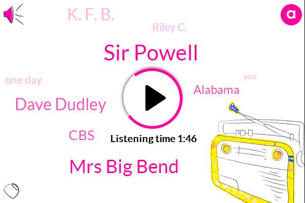Sir Powell,Mrs Big Bend,Dave Dudley,CBS,Alabama,K. F. B.,Riley C.,One Day