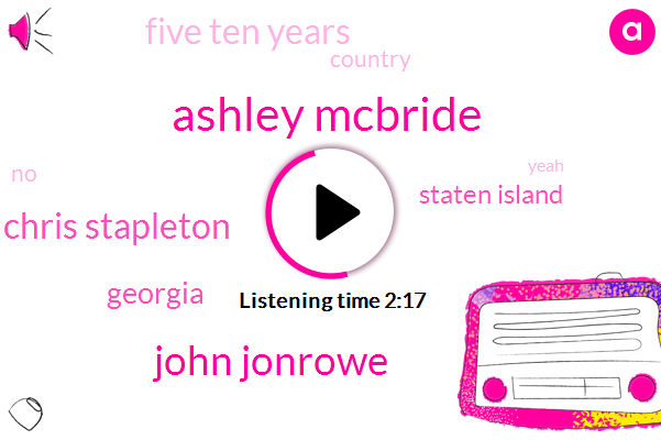 Ashley Mcbride,John Jonrowe,Chris Stapleton,Georgia,Staten Island,Five Ten Years