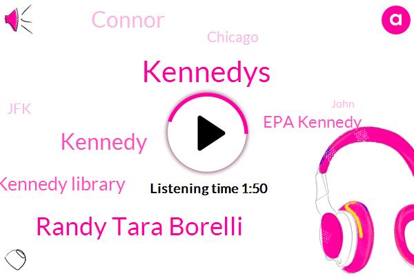 Kennedys,Randy Tara Borelli,Ted Kennedy Library,Epa Kennedy,Kennedy,Connor,Chicago,JFK,John