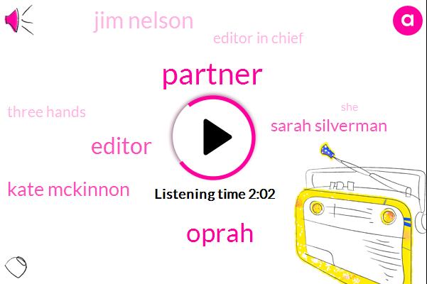 Partner,Oprah,Editor,Kate Mckinnon,Sarah Silverman,Jim Nelson,Editor In Chief,Three Hands