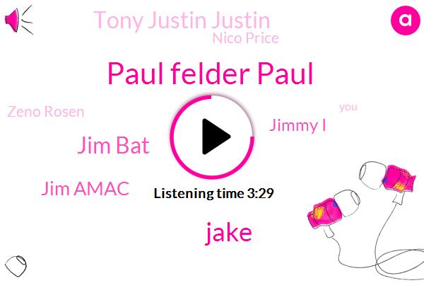 Paul Felder Paul,JIM,Jake,Jim Bat,Jim Amac,Jimmy I,Tony Justin Justin,Nico Price,Zeno Rosen,Connor,Alvie,BCS,Feld,Matt,Official,Sabih,Arsenio
