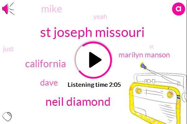 St Joseph Missouri,Neil Diamond,California,Marilyn Manson,Dave,Mike
