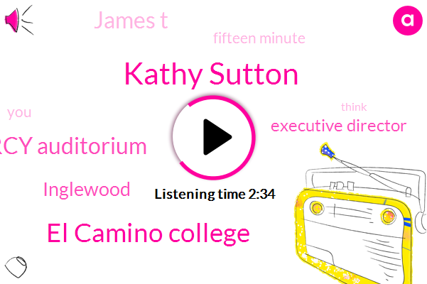 Kathy Sutton,El Camino College,Marcy Auditorium,Inglewood,Executive Director,James T,Fifteen Minute
