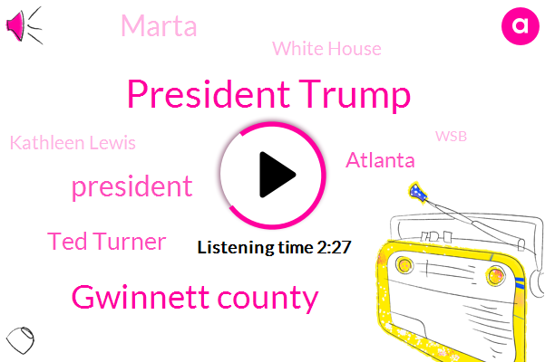 President Trump,Gwinnett County,Ted Turner,Atlanta,White House,Marta,Kathleen Lewis,WSB,Atlanta Press Club,Twitter,Jeff Parker,Jamie Dupree,CEO,General Manager,Kirk Mellish,AT,Michelle Wright