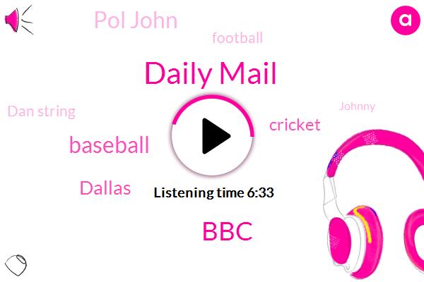 Daily Mail,BBC,Baseball,Dallas,Cricket,Pol John,Football,Dan String,Johnny,John Layman,London,Gourmet Foods,United Kingdom,Ken Weaver,WGN,Brian Isaac Clyde,Nottingham,Dr Jessica Eaton,Twitter